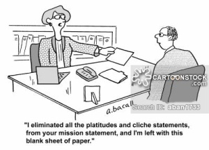 'I eliminated all the platitudes and cliche statements, from your mission statement, and I'm left with this blank sheet of paper.'